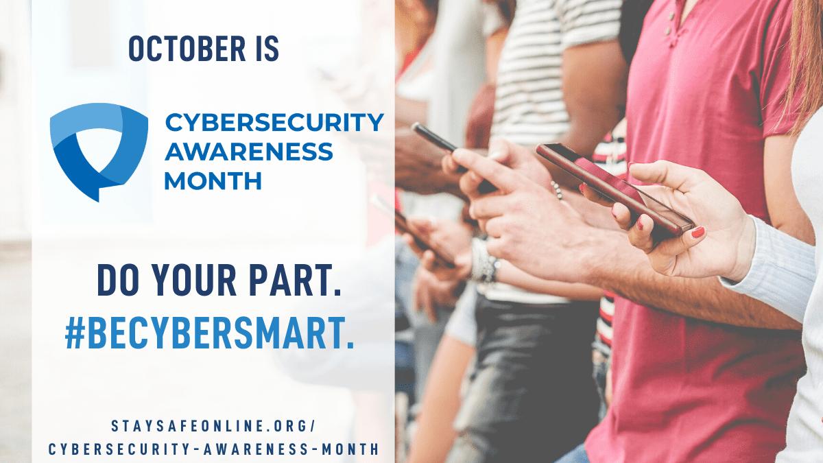 October is Cybersecurity Awareness Month. Do Your Part. #BeCyberSmart